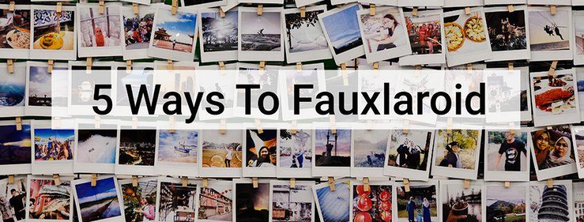Five Ways To Fauxlaroid